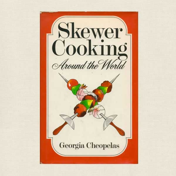 Skewer Cooking Around the World Cookbook