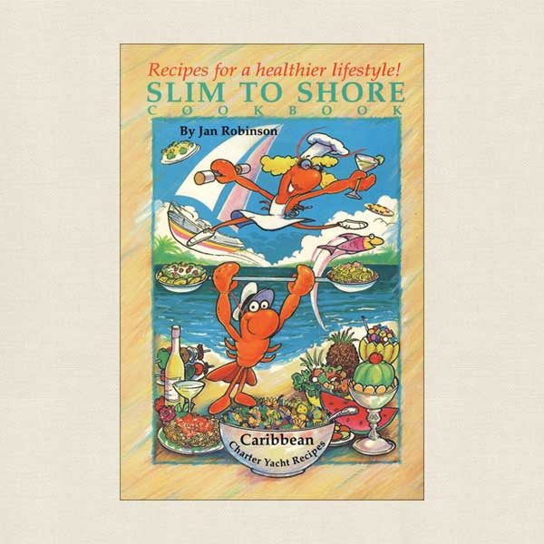 Slim to Shore Cookbook: Caribbean Charter Yacht Recipes