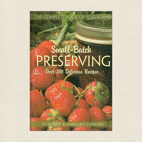 Complete Book of Year-Round Small-Batch Preserving