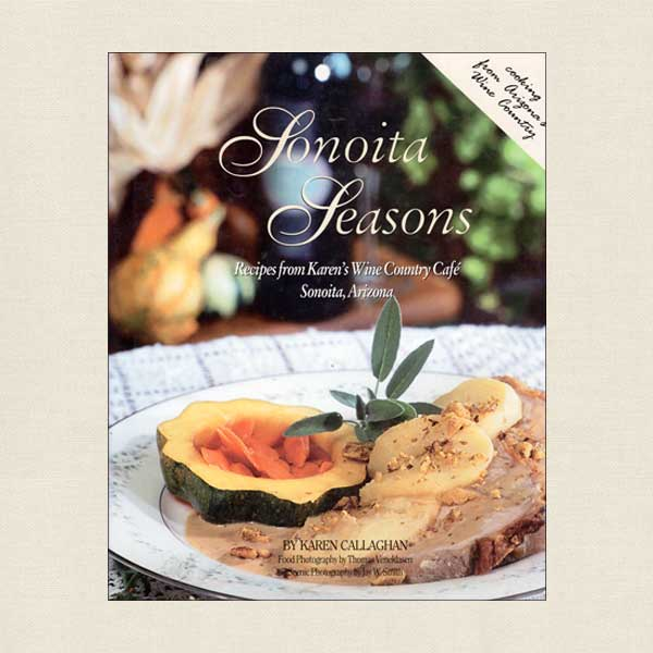 Sonoita Seasons: Recipes from Karen's Wine Country Cafe