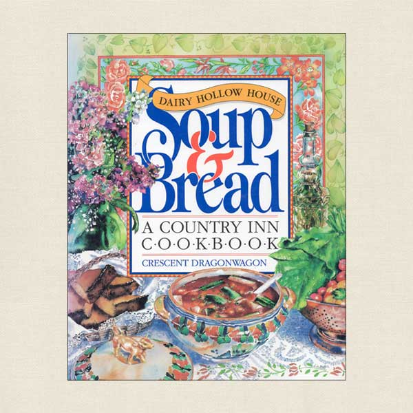 Dairy Hollow House Soup and Bread - Country Inn Cookbook