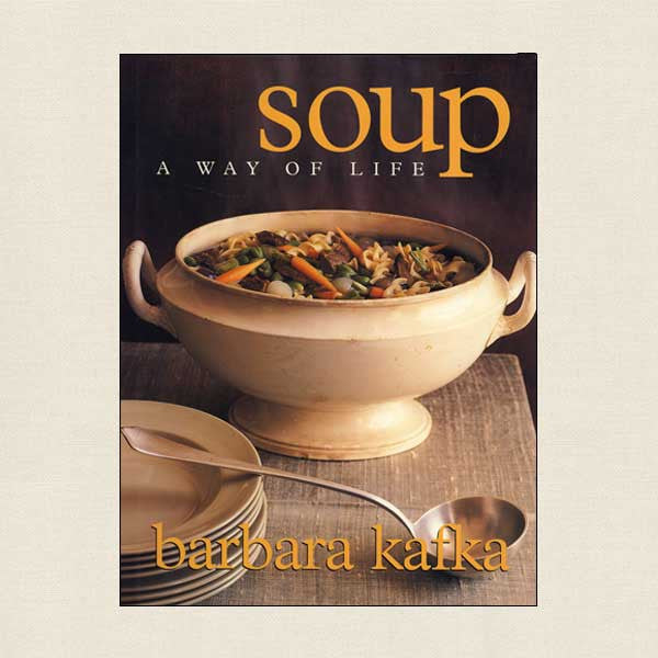 Soup: A Way of Life Cookbook