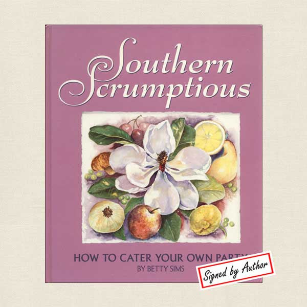 Southern Scrumptious: How to Cater Your Own Party - Signed Edition