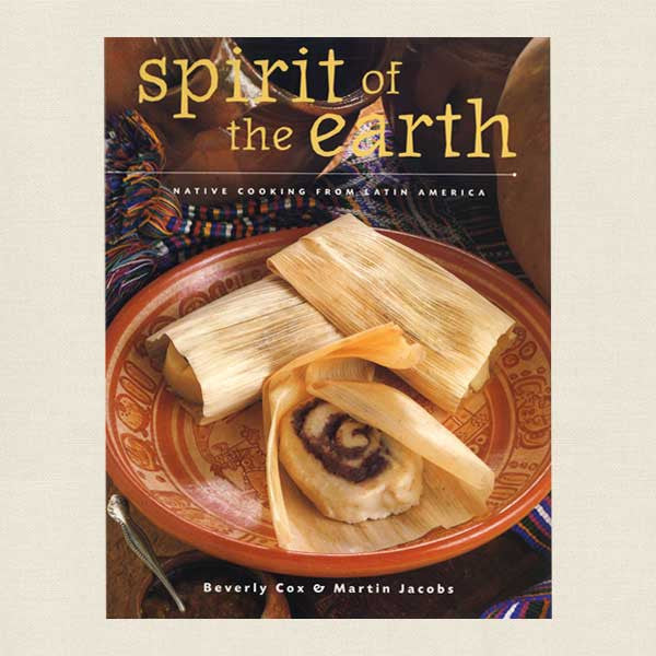 Spirit of the Earth Cookbook - Native Cooking From Latin America