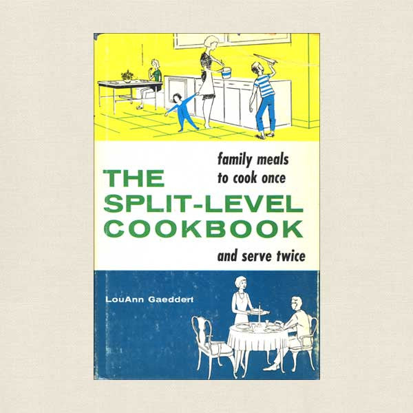 The Split-Level Cookbook: Family Meals to Cook Once and Serve Twice
