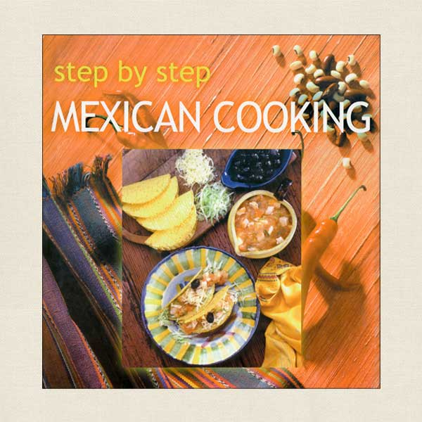 Step-By-Step Mexican Cooking