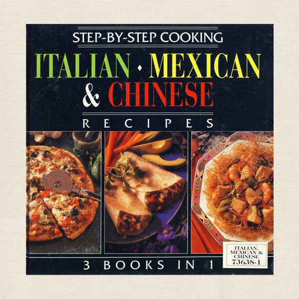 Step-by-Step Cooking Italian, Mexican, Chinese, Recipes Cookbook