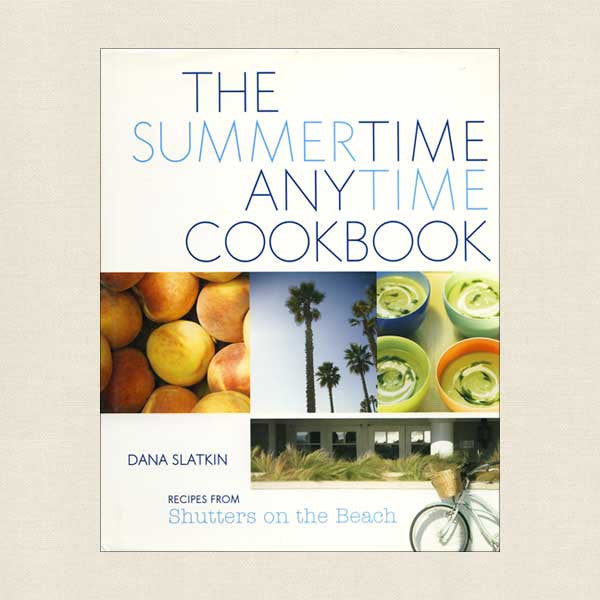 The Summertime Anytime Cookbook from Shutters on the Beach