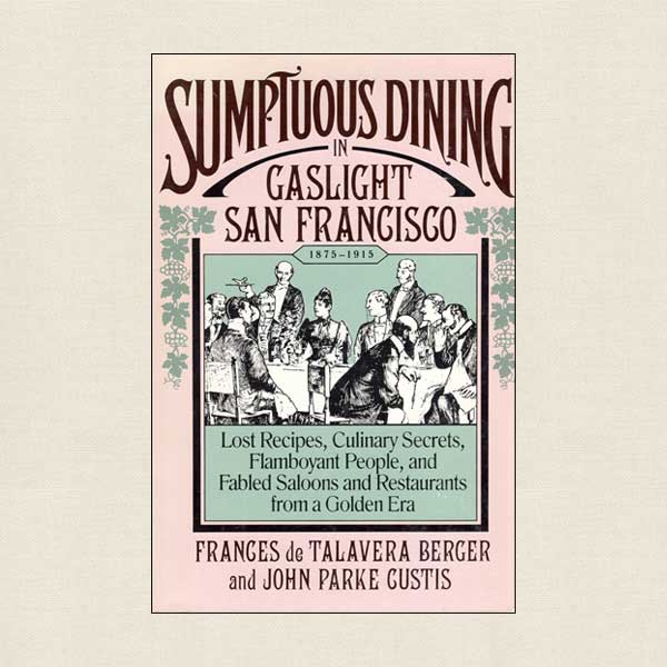 Sumptuous Dining in Gaslight San Francisco 1875-1915