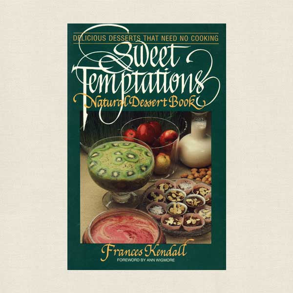 Sweet Temptations: Natural Dessert Cookbook