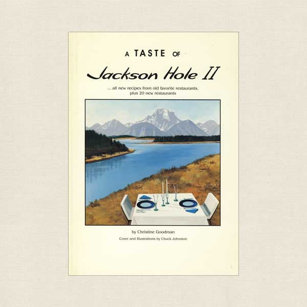 Taste of Jackson Hole 2 Cookbook Wyoming