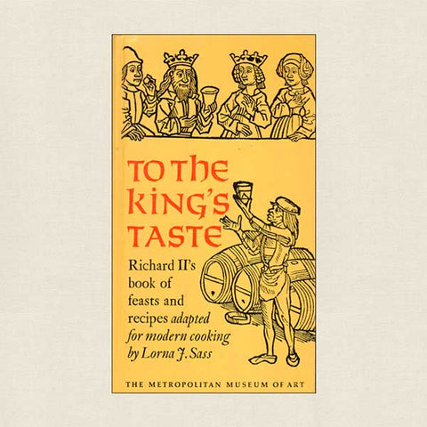 To the King's Taste - Richard II's Book of Feasts and Recipes