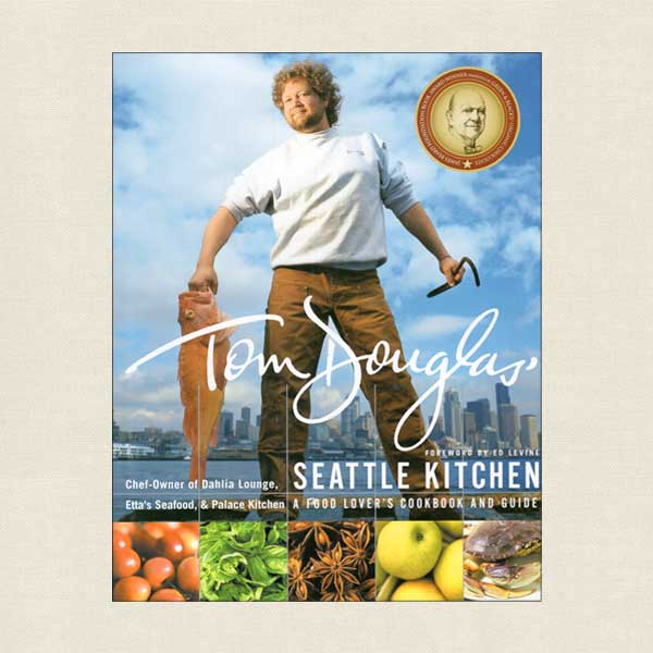 Tom Douglas' Seattle Kitchen Cookbook