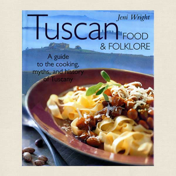 Tuscan Food and Folklore - Tuscany Italian Cookbook