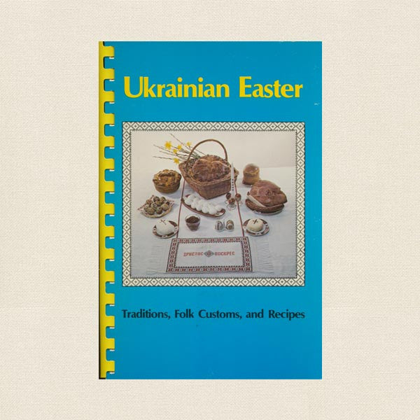 Ukrainian Easter Traditions, Folk Customs, and Recipes