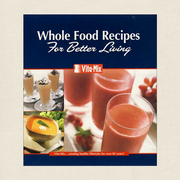 Vita-Mix Whole Food Recipes For Better Living