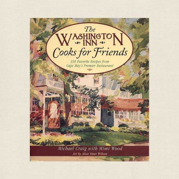 Washington Inn Cooks for Friends Cookbook - Cape May New Jersey Restaurant