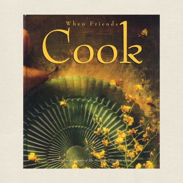 Minneapolis Institute of Arts Cookbook - When Friends Cook