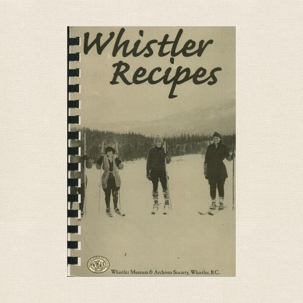 Whistler Recipes Cookbook - British Columbia, Canada