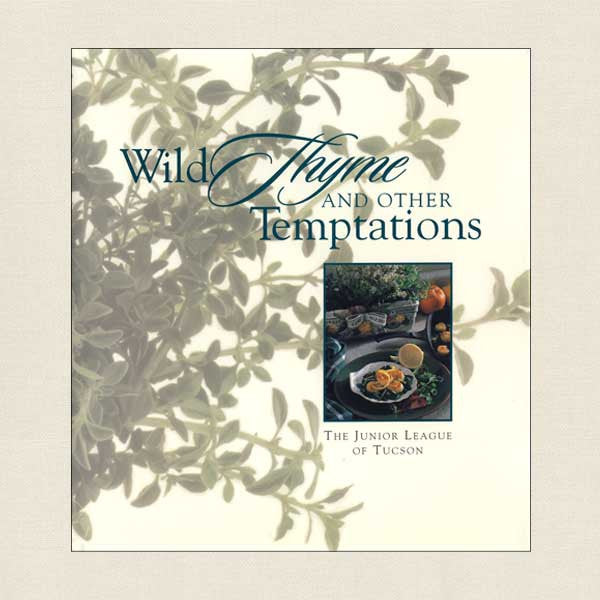 Junior League of Tucson, Arizona Cookbook: Wild Thyme and Other Temptations