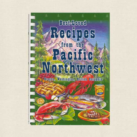 Best-Loved Recipes from the Pacific Northwest Cookbook