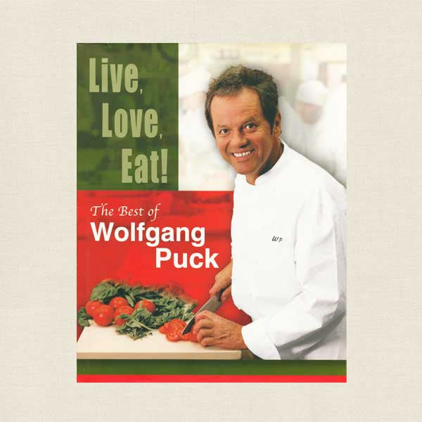Live Love Eat: The Best of Wolfgang Puck Cookbook