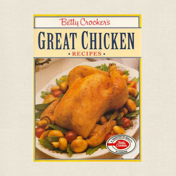 Betty Crocker Great Chicken Recipes Cookbook