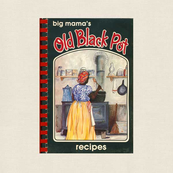 Big Mamma's Old Black Pot Recipes Cookbook