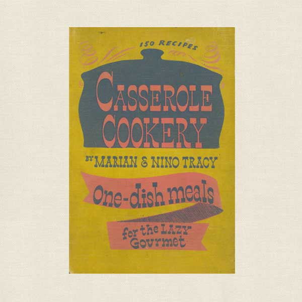 Casserole Cookery: One Dish Meals for the Lazy Gourmet Cookbook