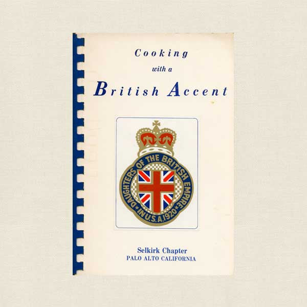 Cooking with a British Accent Cookbook - Daughters of the British Empire Palo Alto