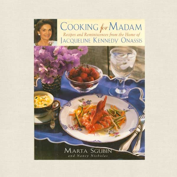 Cooking for Madam Cookbook- Recipes from the Home of Jacqueline Kennedy Onassis