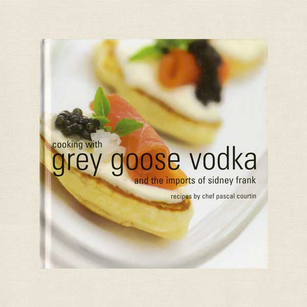 Cooking with Grey Goose Vodka Cookbook - Chef Pascal Courtin