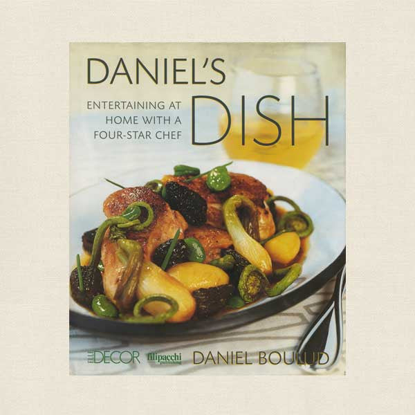 Daniel's Dish Cookbook - Entertaining at Home with a Four-Star Chef