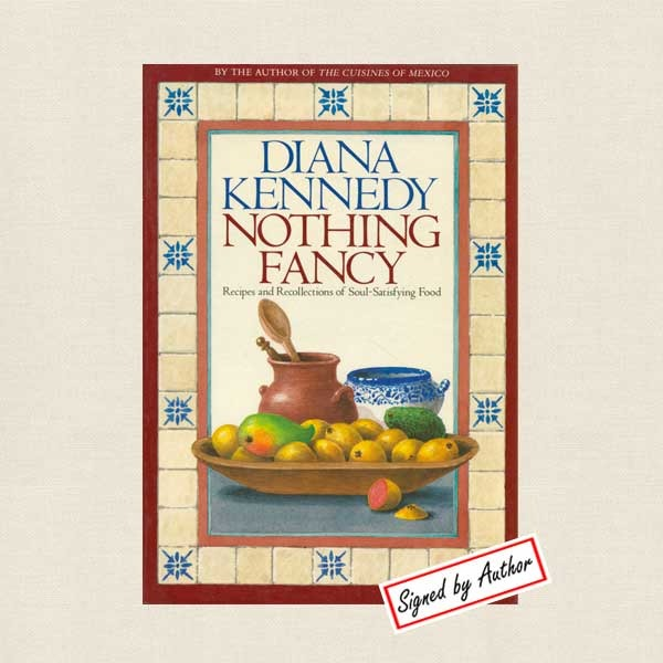 Nothing Fancy Mexican Cookbook - Diana Kennedy - SIGNED