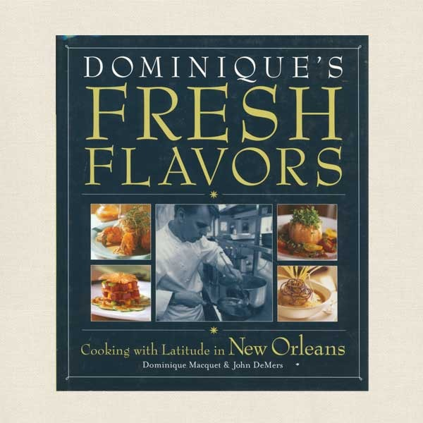 Dominique's Fresh Flavors New Orleans Restaurant Cookbook