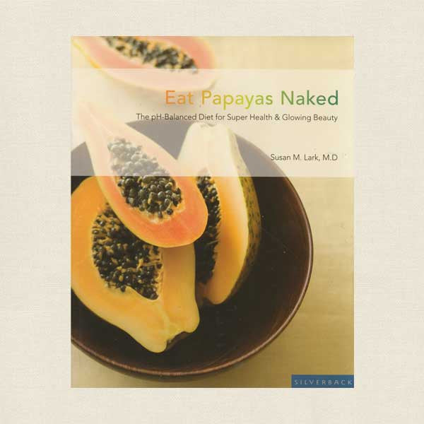 Eat Papayas Naked Diet and Cookbook