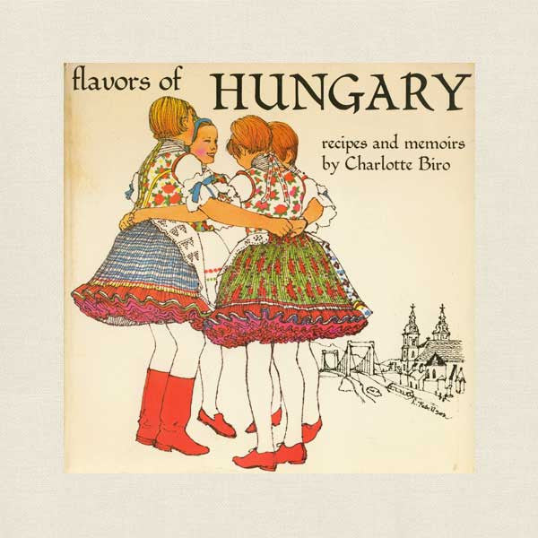 Flavors of Hungary Cookbook - Recipes and Memoirs