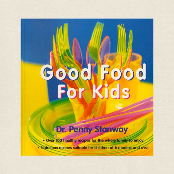 Good Food for Kids Cookbook - Dr. Penny Stanway