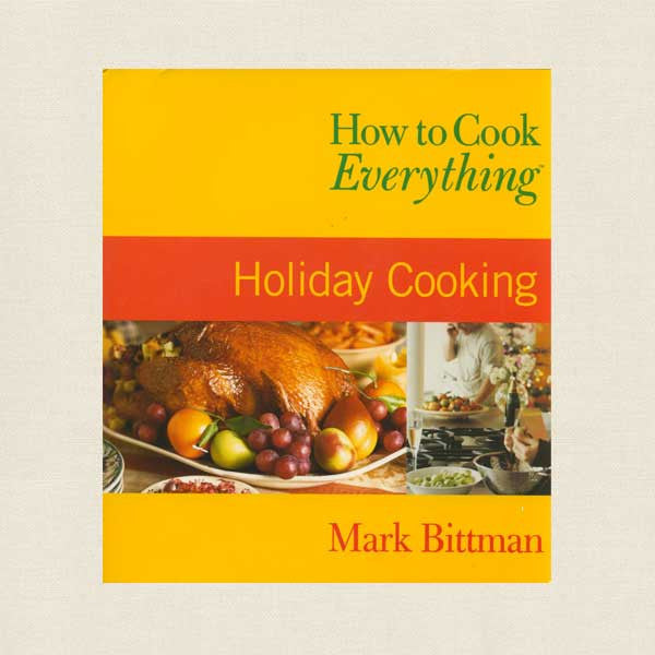 How to Cook Everything Holiday Cooking Cookbook - Mark Bittman