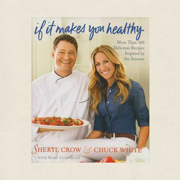 Sheryl Crow If It Makes You Healthy Cookbook