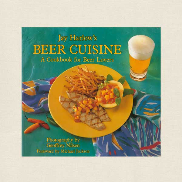 Jay Harlow's Beer Lovers Cuisine Cookbook
