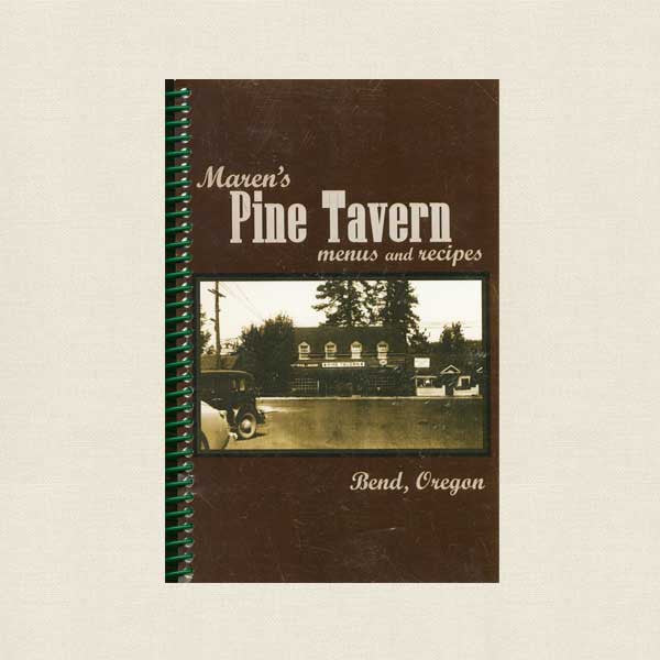 Maren's Pine Tavern Menus and Recipes Cookbook - Bend Oregon