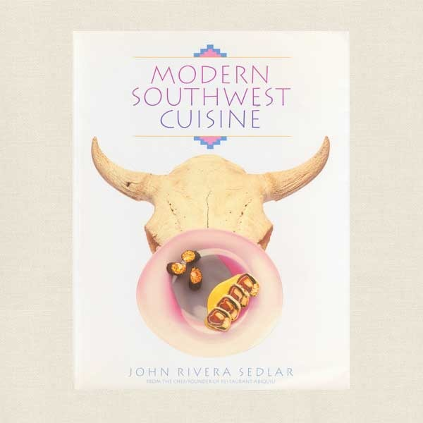 John Rivera Sedlar's Modern Southwest Cooking Cookbook