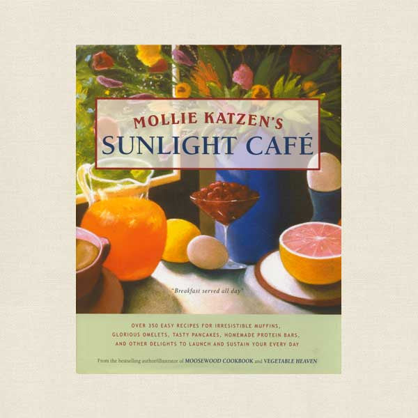 Mollie Katzen's Sunlight Cafe Vegetarian Cookbook