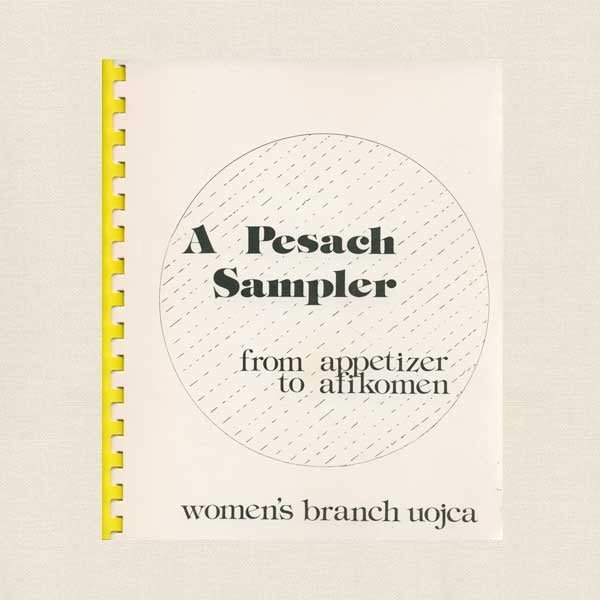 Pesach Sampler from Appetizer to Afikomen Jewish Cookbook UOJCA