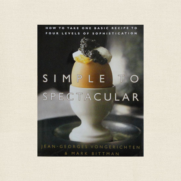 Simple to Spectacular Cookbook by Jean-Georges Vongerichten and Mark Bittman