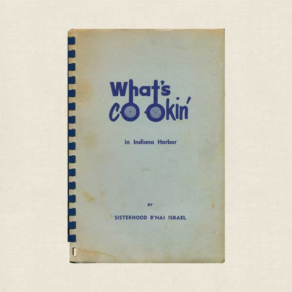 What's Cookin' Cookbook: Temple B'nai Israel Indiana Harbor 1962