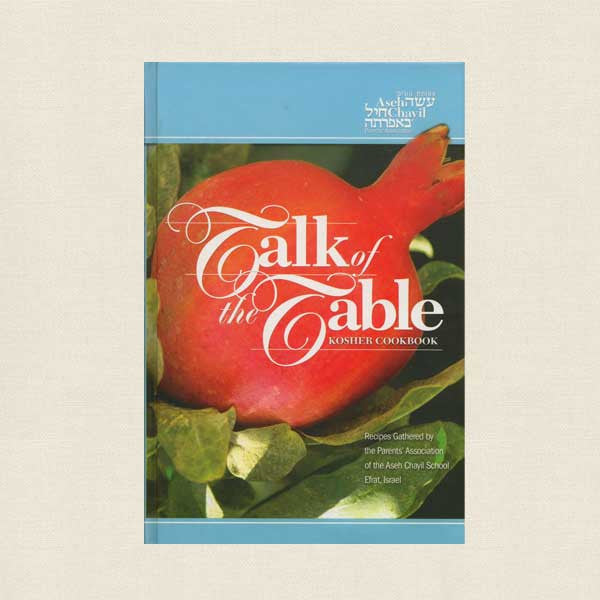 Talk of the Table Kosher Cookbook - Aseh Chayil School Efrat Israel