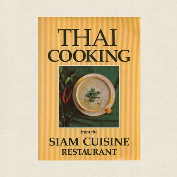 Thai Cooking from the Siam Restaurant Cookbook - Berkeley California