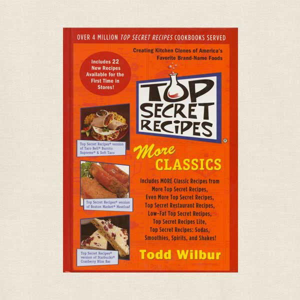 Top Secret Recipes Cookbook - More Classics